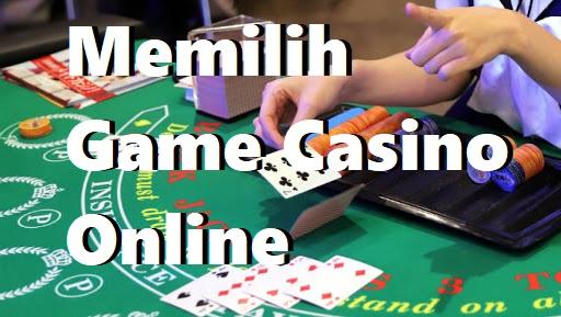 Memilih Game Casino Online