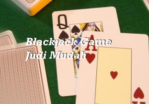 Blackjack Game Judi Mudah
