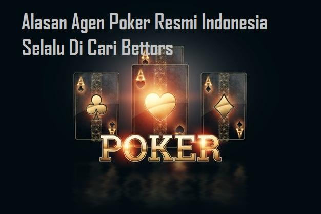 Alasan Agen Poker Resmi Indonesia Selalu Di Cari Bettors