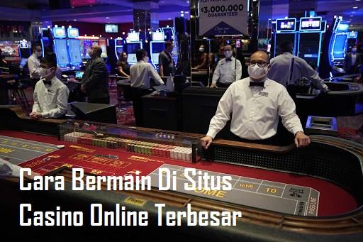 Cara Bermain Di Situs Casino Online Terbesar