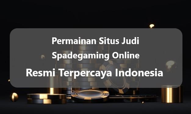 Permainan Situs Judi Spadegaming Online Resmi Terpercaya Indonesia